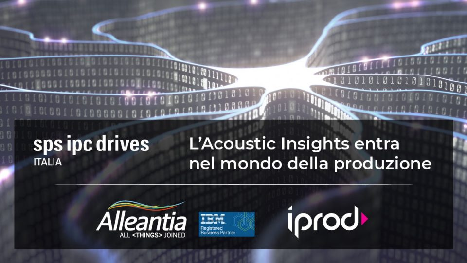 aiprod acoustic insights ibm alleantia iprod a sps ipc drives